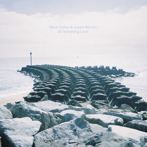 Mark Fisher and Justin Barton, On Vanishing Land