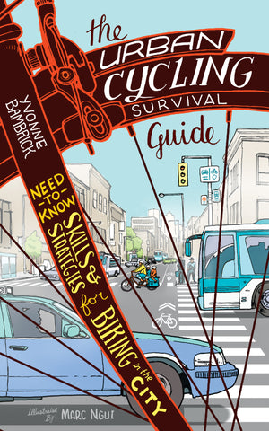 The Urban Cycling Survival Guide: Need-to-Know Skills and Strategies for Biking in the City - ECW Press