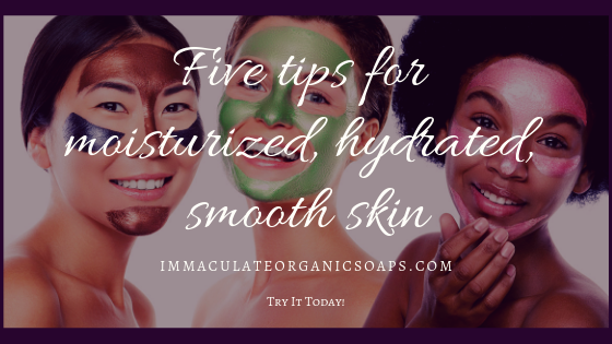Five tips for moisturized, hydrated, & smooth skin