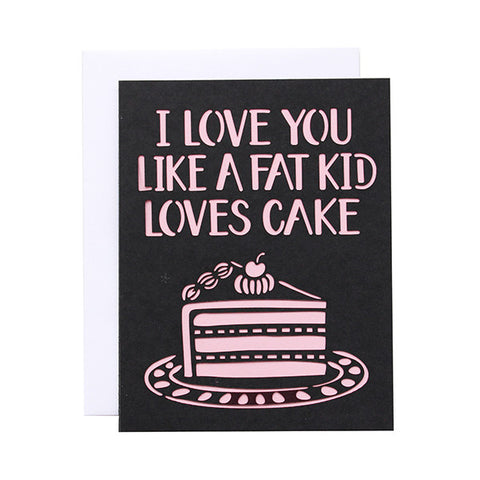 I Love You Like A Fat Kids Loves Cake Laser Cut Card