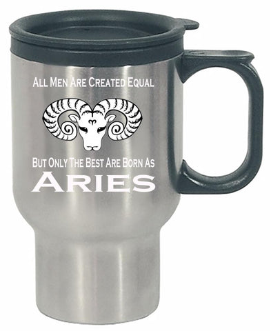 All Men Created Equal But Only The Best Are Born As Aries - Stainless Steel Travel Mug