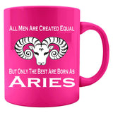 All Men Created Equal But Only The Best Are Born As Aries - Colored Mug