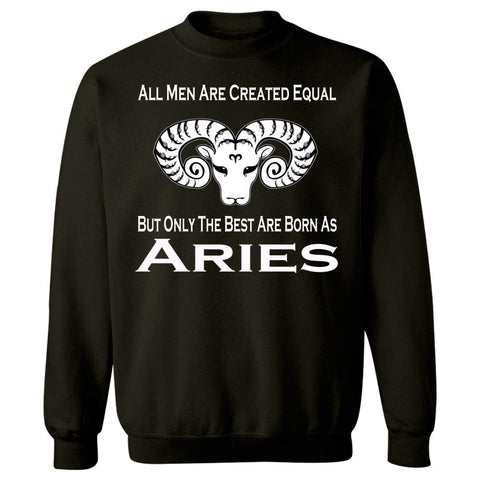 All Men Created Equal But Only The Best Are Born As Aries - Sweatshirt
