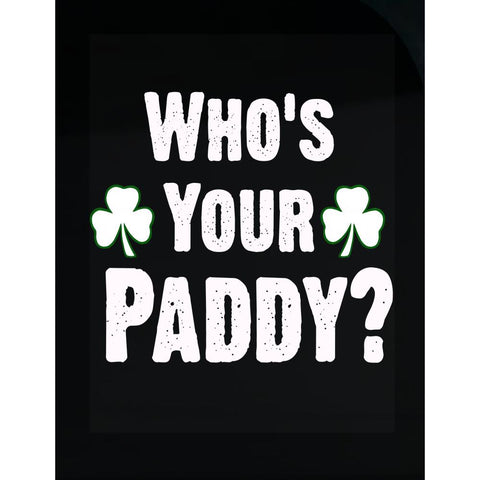 Who Is Your Paddy. Funny St Patricks Day - Transparent Sticker