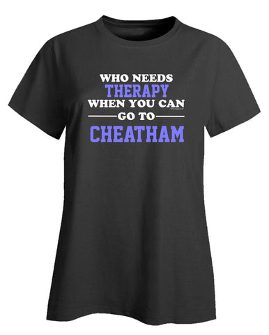 Who Needs Therapy When You Can Go To Cheatham - Ladies T-Shirt