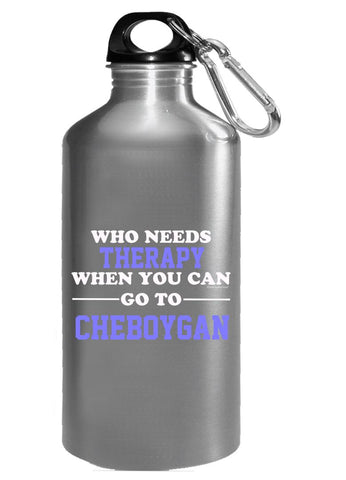 Who Needs Therapy When You Can Go To Cheboygan - Water Bottle