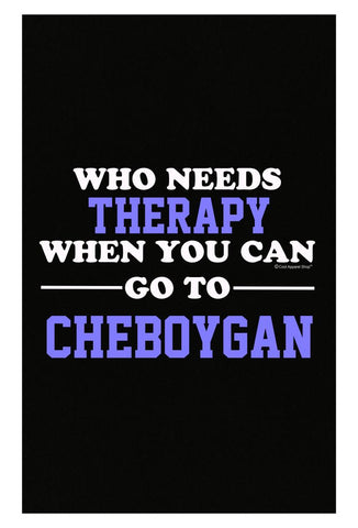 Who Needs Therapy When You Can Go To Cheboygan - Poster