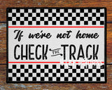 If We're Not Home Check the Track Racing Welcome Mat