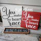 You Make My Heart Race Painted Wood Sign