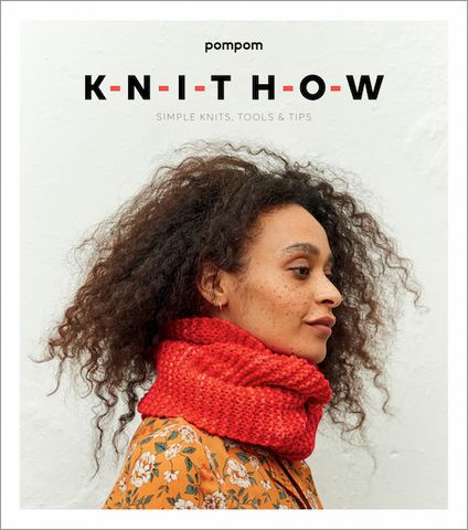 Knit How by Pom Pom Magazine: Simple Knits, Tools and Tips