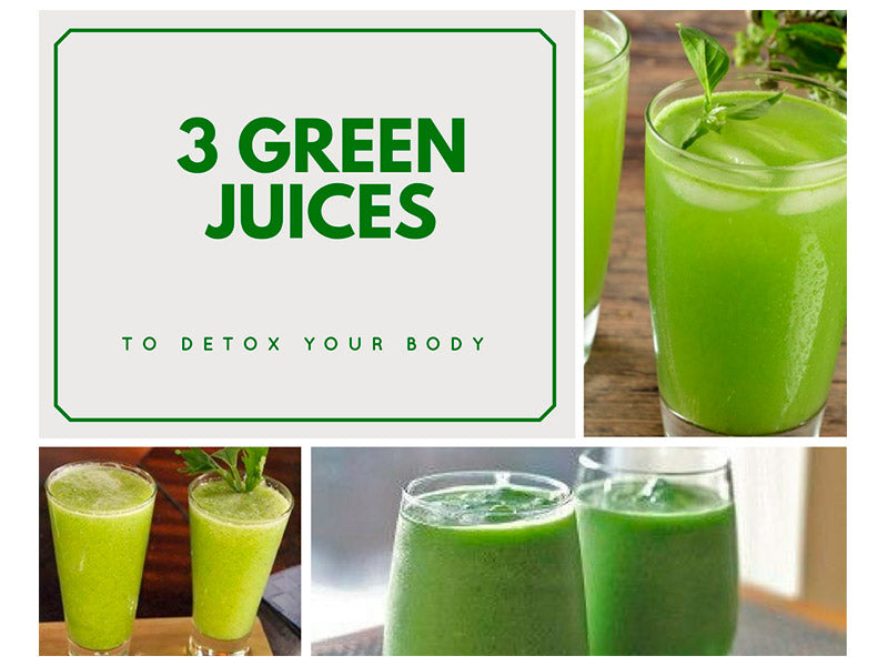 3 GREEN JUICES TO DETOX YOUR BODY