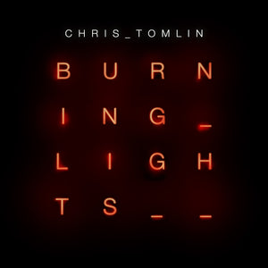 Music - Chris Tomlin - Burning Lights