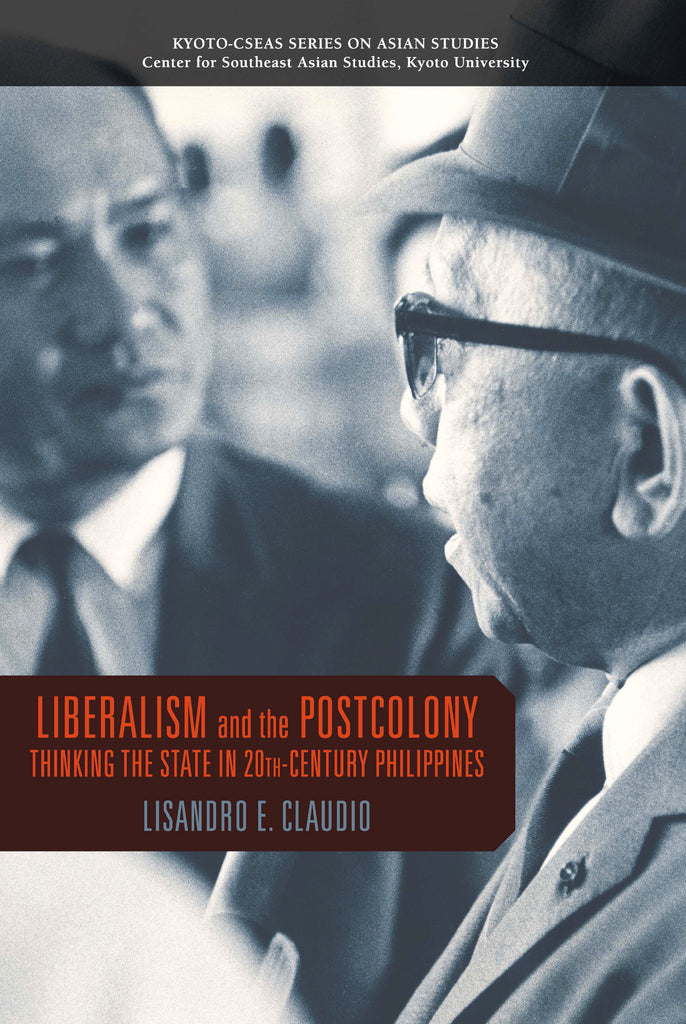 Liberalism and the Postcolony: Thinking the State in 20th-Century Philippines