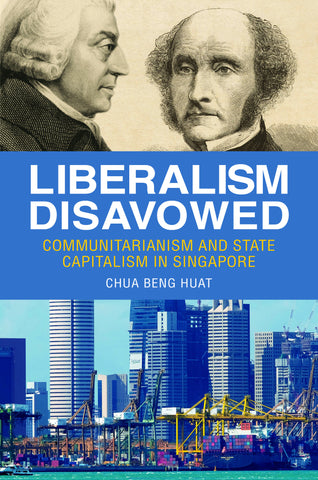 Liberalism Disavowed: Communitarianism and State Capitalism in Singapore
