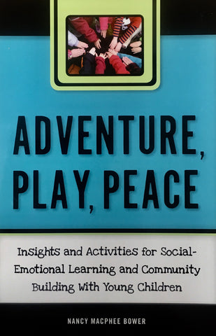 Adventure, Play, Peace: Insights and Activities for Social-Emotional Learning and Community Building with Young Children