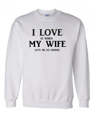 I Love it When My Wife Lets Me Go Fishing Crewneck Sweatshirt - 210 Kreations  - 1