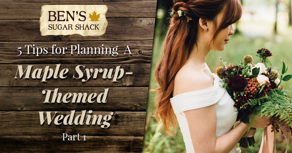 5 Tips for Planning a Maple Syrup-Themed Wedding, Part 1