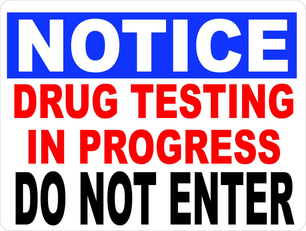 Notice Drug Testing in Progress Sign