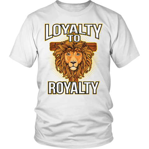 Loyalty to Royalty Christian T-Shirt (Men/Unisex) (Multiple Colors)
