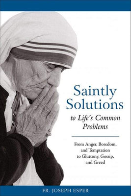 Saintly Solutions to Life's Common Problems by Fr. Joseph M. Esper