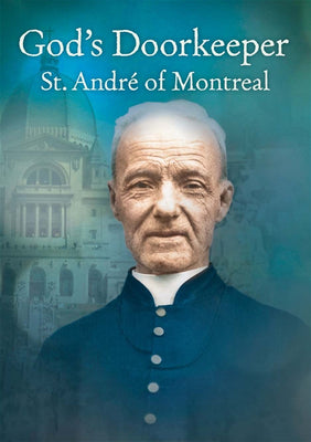 God's Doorkeeper St. Andre of Montreal
