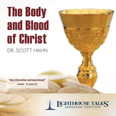 The Body and Blood of Christ by Dr. Scott Hahn
