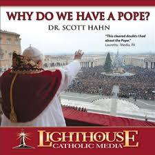 Why do We Have a Pope? by Dr. Scott Hahn