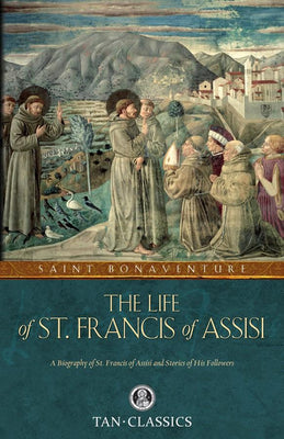 The Life of St. Francis of Assisi St. Bonaventure