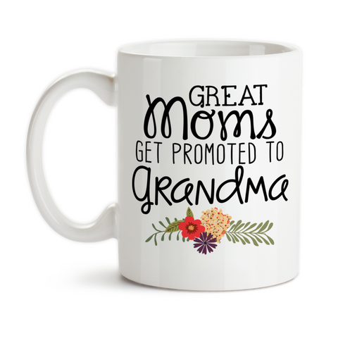Coffee Mug, Great Moms Get Promoted To Grandma Mother's Day Baby Announcement Pregnancy Reveal