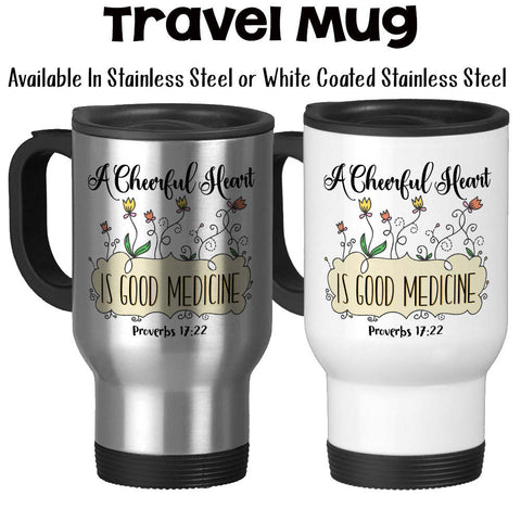 Travel Mug, A Cheerful Heart Is Good Medicine, Proverbs, Bible Verse, Christian Gift