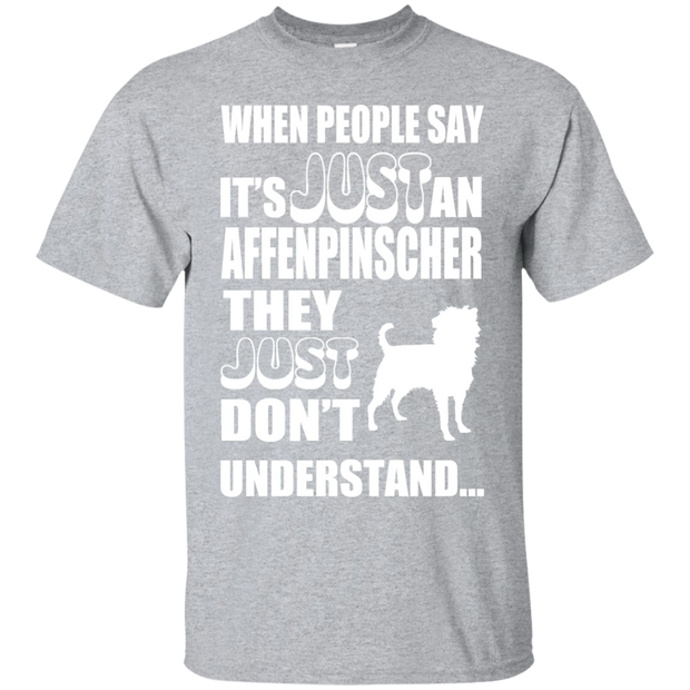 When People Say Just An Affenpinscher They Just Dont Understand Tee
