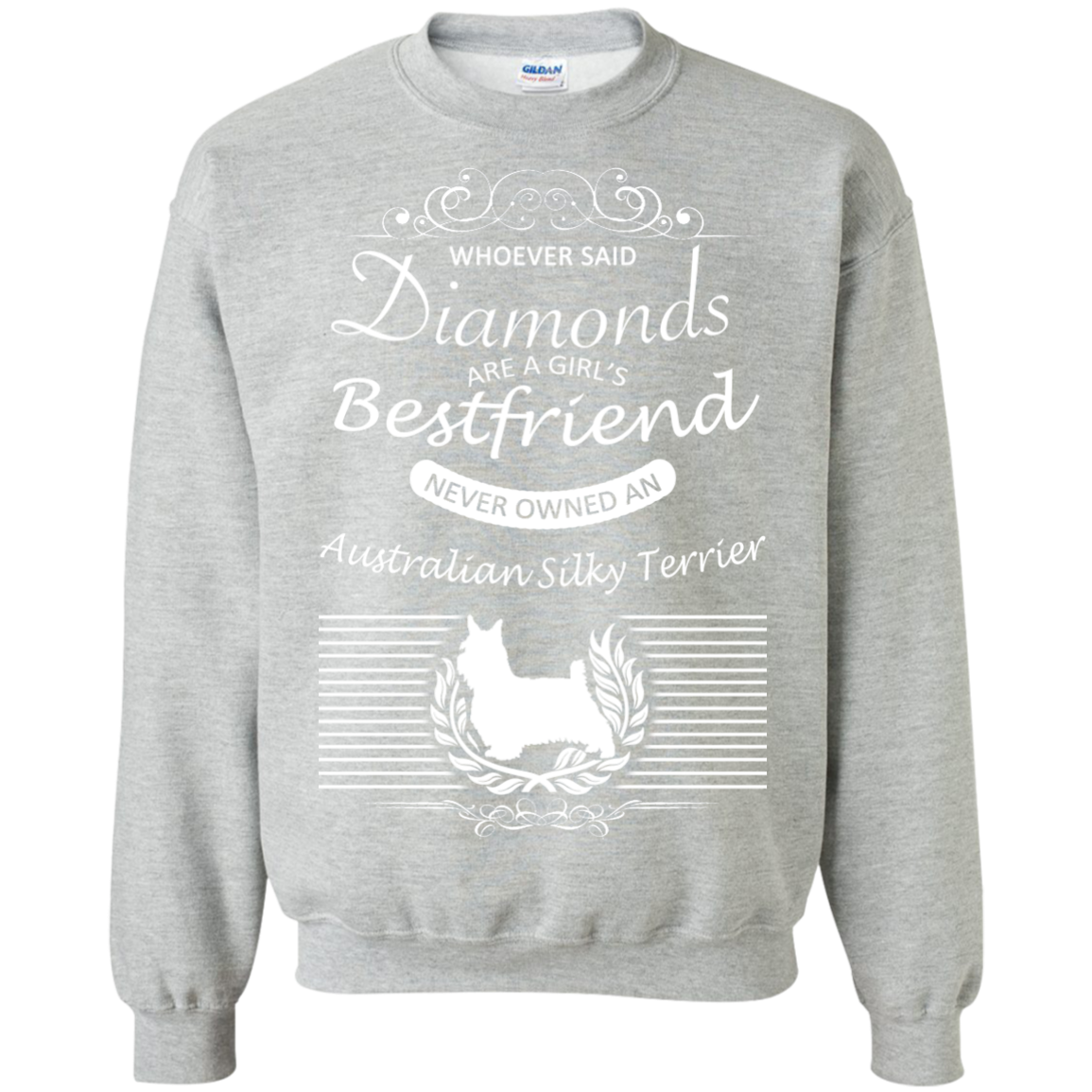 Whoever Said Diamonds Are A Girls Best Friend Never Owned An Australian Silky Terrier Sweatshirts