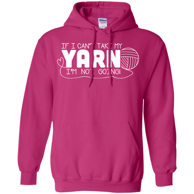 If I Cant Take My Yarn Not Going Hoodies