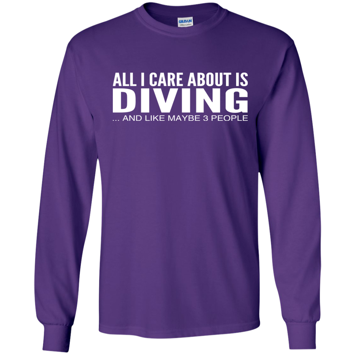All I Care About Is Diving And Like Maybe 3 People Long Sleeve Tees