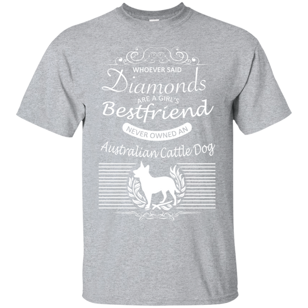 Whoever Said Diamonds Are A Girls Best Friend Never Owned An Australian Cattle Dog Tee