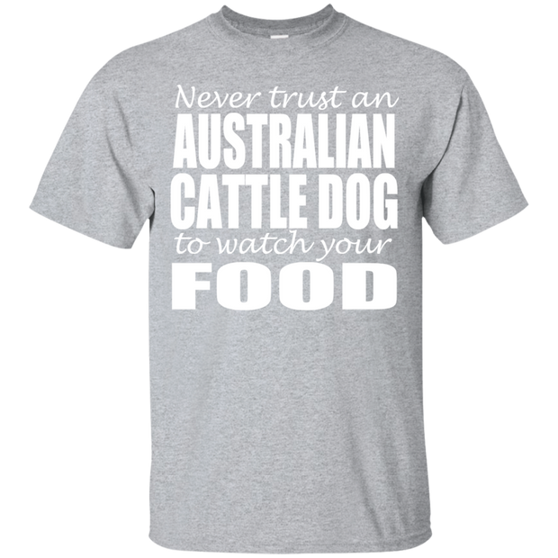Never Trust An Australian Cattle Dog To Watch Your Food Tee