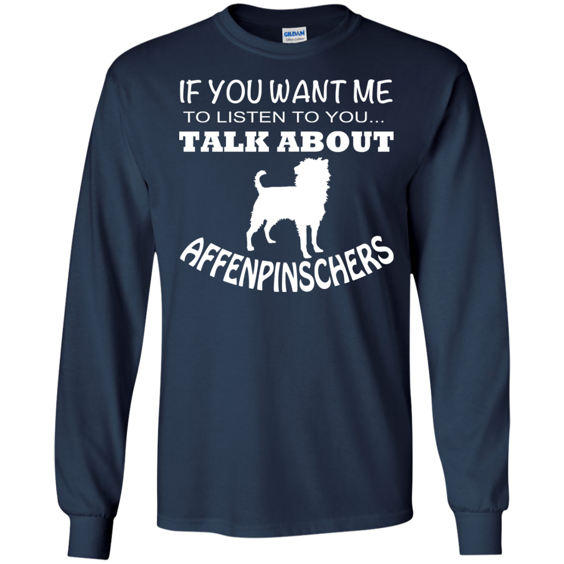 If You Want Me To Listen To You Talk About Affenpinschers Long Sleeve Tees