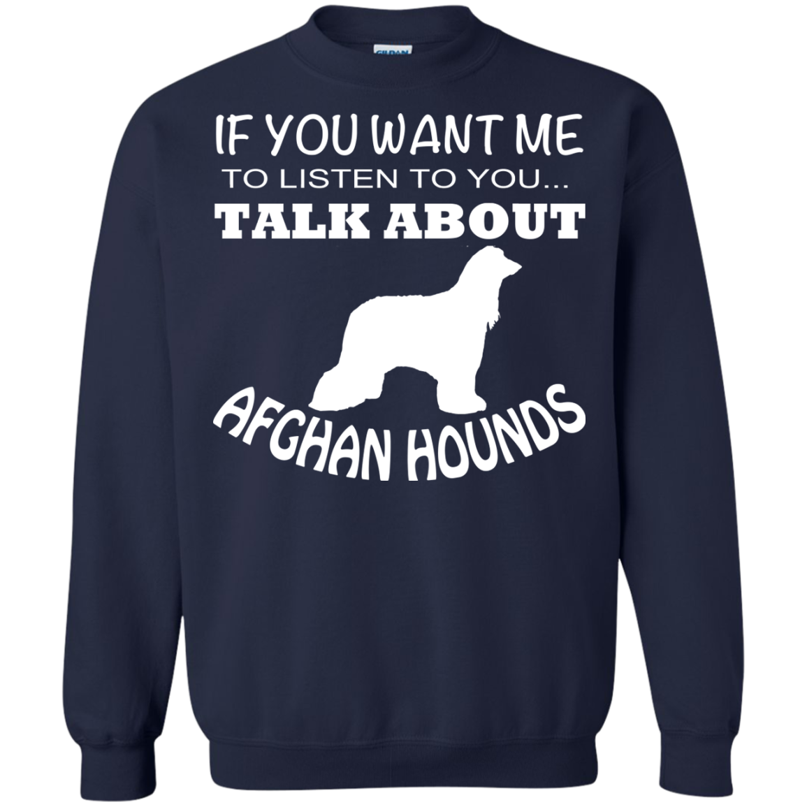 If You Want Me To Listen To You Talk About Afghan Hounds Sweatshirts