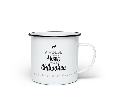 A House is Not a Home Without a Chihuahua Enamel Mug