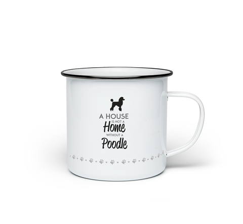 A House is Not a Home Without a Poodle Enamel Mug