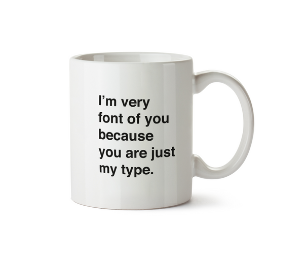 I'm Very Font of You Because You are Just my Type Mug - Promofix Gifts