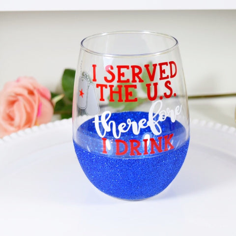 I Served The US Therefore I Drink - Wine Glass