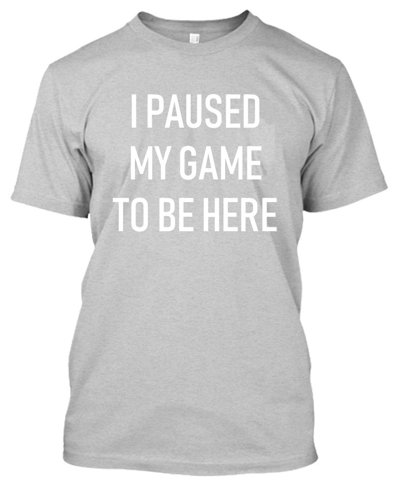 Daily Steals-I Paused My Game to Be Here - Gamer Tshirt-Men's Apparel-Sports Gray-S-