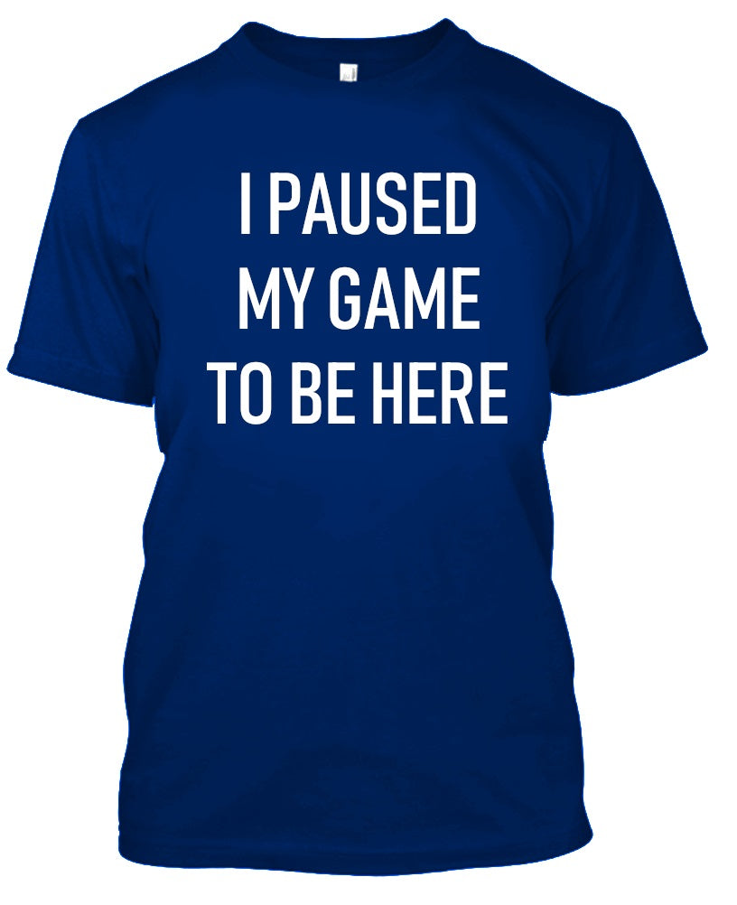 Daily Steals-I Paused My Game to Be Here - Gamer Tshirt-Men's Apparel-Royal Blue-S-
