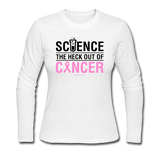 """Science The Heck Out Of Cancer"" (Black) - Women's Long Sleeve Jersey T-Shirt"