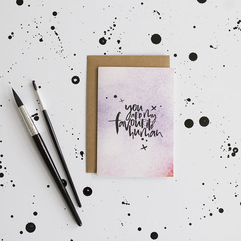 You Are My Favourite Human Hand Lettered Watercolour Greeting Card