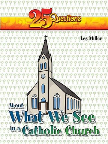 25 Questions about what we see in a Catholic Church