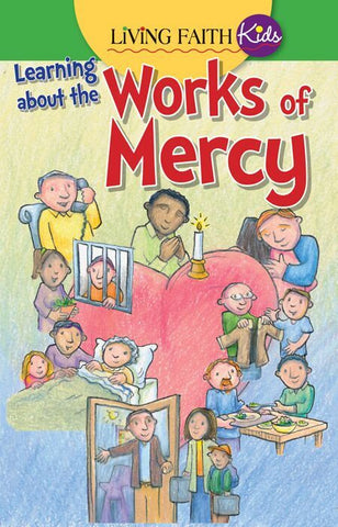 Living Faith Kids: Learning About the Works of Mercy