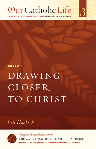 Our Catholic Life: Drawing Closer to Christ