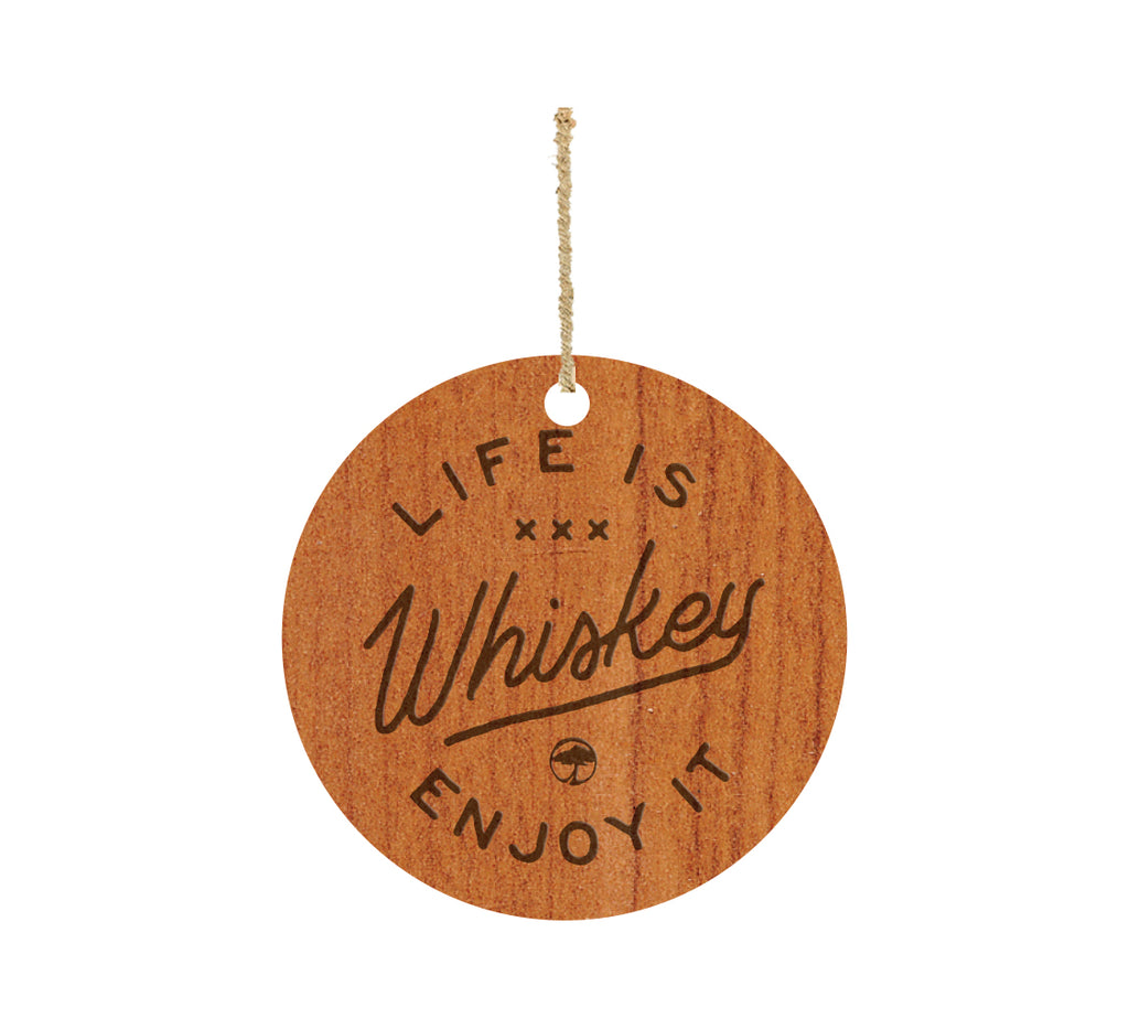 LIFE IS WHISKEY - WOOD ORNAMENT